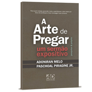 A Arte de Pregar Um Sermão Expositivo - Paschoal Piragine Jr.