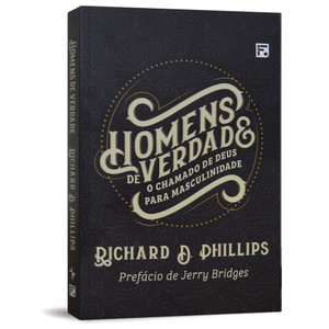 e7684d6627 Homens de Verdade - Richard D. Phillips