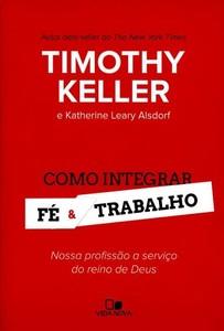 Como Integrar Fé e Trabalho - Timothy Keller