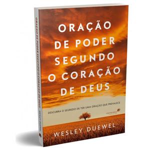 Oração de poder segundo o coração de Deus - Wesley Duewel