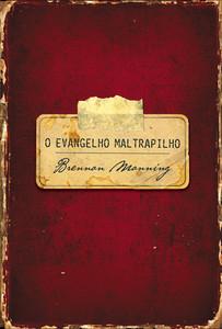 O evangelho maltrapilho - Brennan Manning