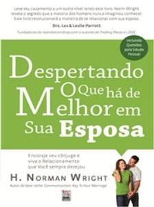 Despertando o que há de melhor em sua esposa - H. Norman Wright