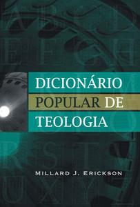 Dicionário Popular de Teologia - Millard J. Erickson
