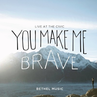 CD/DVD You Make Me Brave - Bethel Church