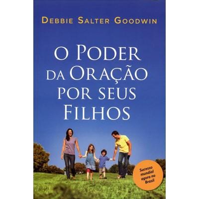 O Poder da Oração Por Seus Filhos - Debbie Salter Goodwin