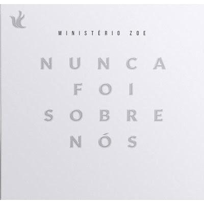 CD Nunca Foi Sobre Nós - Ministério Zoe