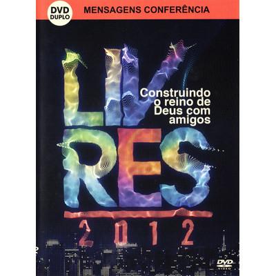 DVD Mensagens Conferência Livres 2012 - Construindo o Reino de Deus com amigos
