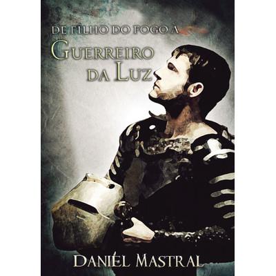 DVD De Filho do Fogo a Guerreiro da Luz - Daniel Mastral