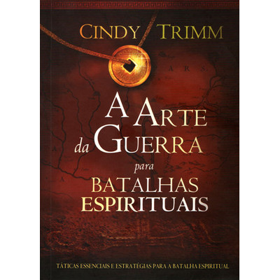 A Arte da Guerra Para Batalhas Espirituais - Cindy Trimm