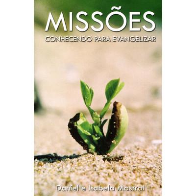 Missões - Conhecendo Para Evangelizar - Daniel Mastral
