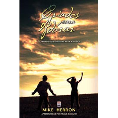 Criados para Adorar - Mike Herron