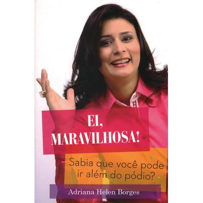 Ei, Maravilhosa! - Adriana Helen Borges
