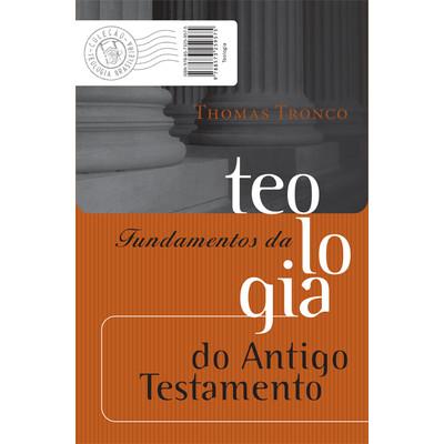 Fundamentos da Teologia do Antigo Testamento - Thomas Tronco