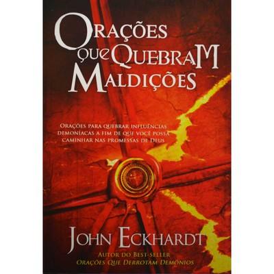 Orações que quebram maldições - John Eckhardt
