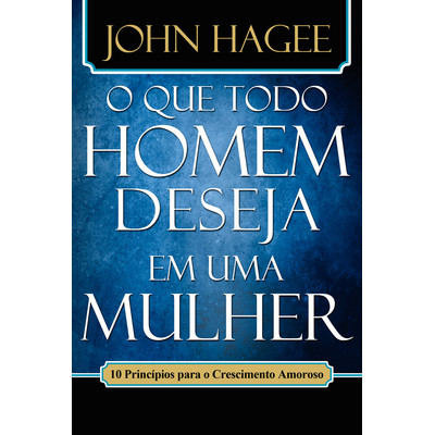 O que todo homem/toda mulher deseja ... (2 livros em 1) - John e Diana Hagee