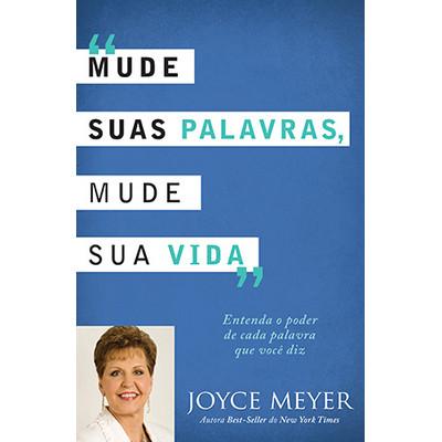 Mude suas palavras, mude sua vida - Joyce Meyer