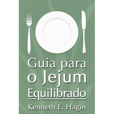 Guia para um jejum equilibrado - Kenneth E. Hagin