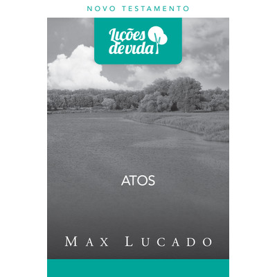Lições de Vida - Atos - Max Lucado