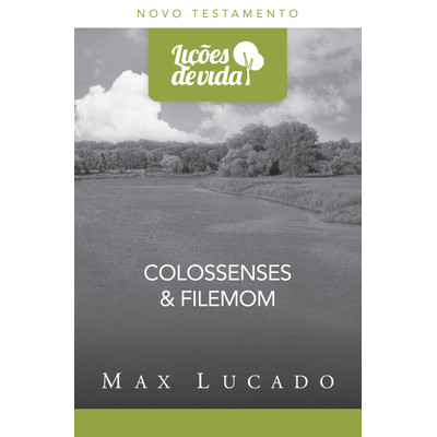 Lições de Vida - Colossenses e Filemom - Max Lucado