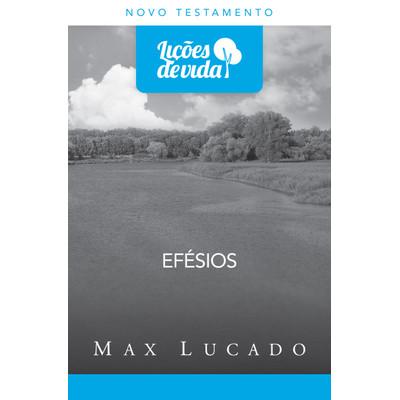 Lições de Vida - Efésios - Max Lucado