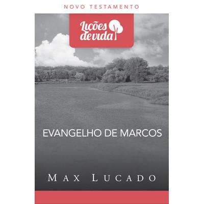 Lições de Vida - Evangelho de Marcos - Max Lucado
