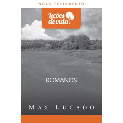 Lições de Vida - Romanos - Max Lucado