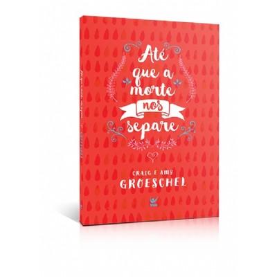 Até Que a Morte Nos Separe - Craig Groeschel