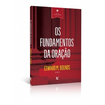 Os Fundamentos da Oração - Edward M. Bounds