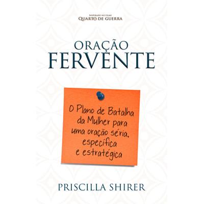 Oração Fervente - Priscilla Shirer
