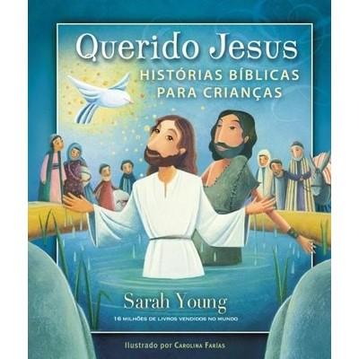 Querido Jesus - Histórias Bíblicas Para Crianças - Sara Young