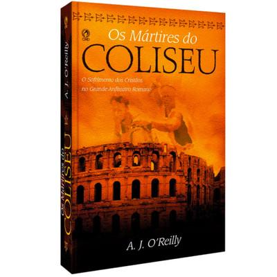 Os Mártires do Coliseu - A.J. Oreilly