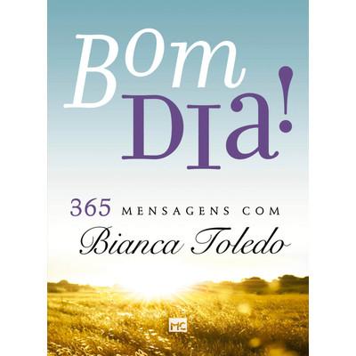 Bom dia! 365 mensagens com Bianca Toledo - Bianca Toledo
