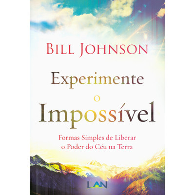 Experimente o Impossível - Bill Johnson