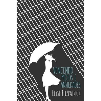 Vencendo Medos e Ansiedades - Elyse Fitzpatrick