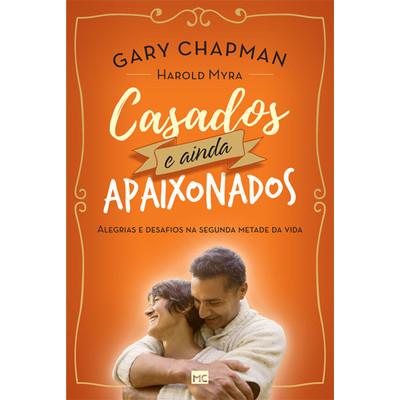 Casados e Ainda Apaixonados - Gary Chapman
