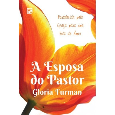 A Esposa do Pastor - Gloria Furman