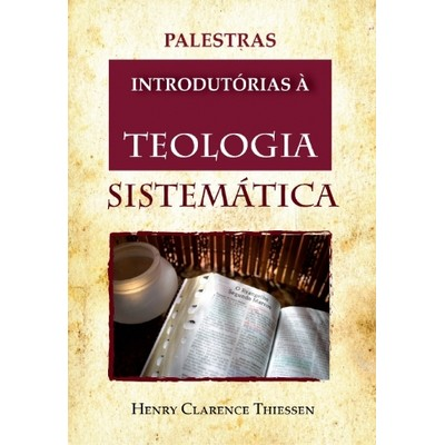 Palestras Introdutórias à Teologia Sistemática - Henry Clarence Thiessen