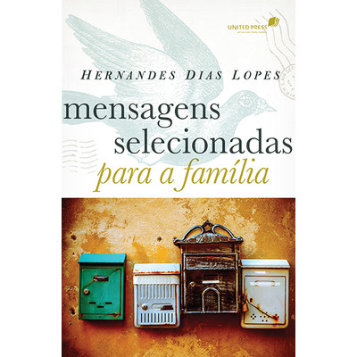 Mensagens selecionadas para a família - Hernandes Dias Lopes