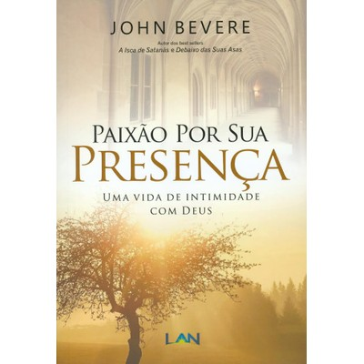 Paixão Por Sua Presença - John Bevere