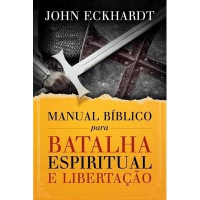 Manual Bíblico Para Batalha Espiritual e Libertação - John Eckhardt