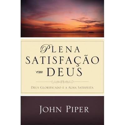 Plena Satisfação em Deus - John Piper