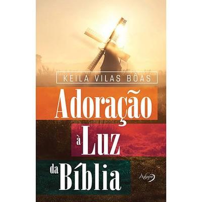 Adoração à Luz da Bíblia - Keila Vilas Boas