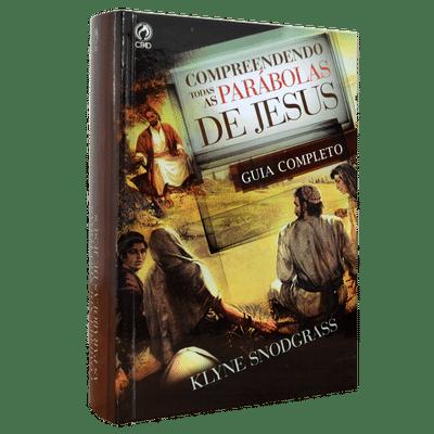 Compreendendo Todas as Parábolas de Jesus - Klyne Snodgrass