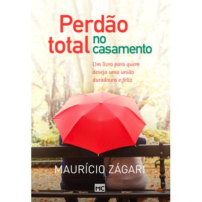 Perdão Total no Casamento - Maurício Zágari