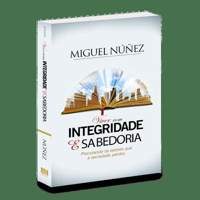 Integridade e Sabedoria - Miguel Nunez