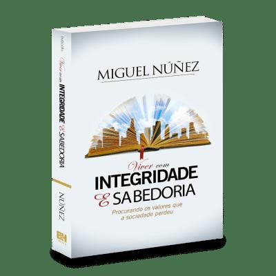 Viver Com Integridade e Sabedoria - Miguel Nunez