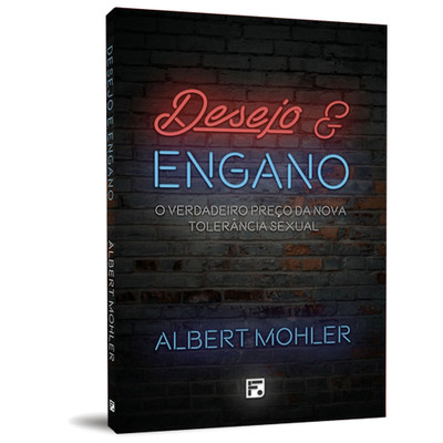 Desejo & Engano - Albert Mohler