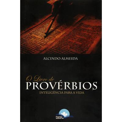 O Livro de Provérbios: Inteligência para a vida  - Alcindo Almeida
