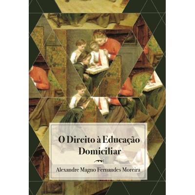 O Direito à Educação Domiciliar - Alexandre Magno Fernandes Moreira