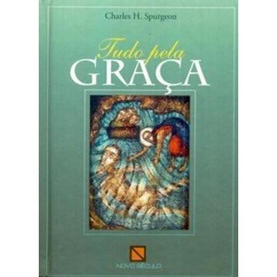 Tudo Pela Graça - Charles Spurgeon
